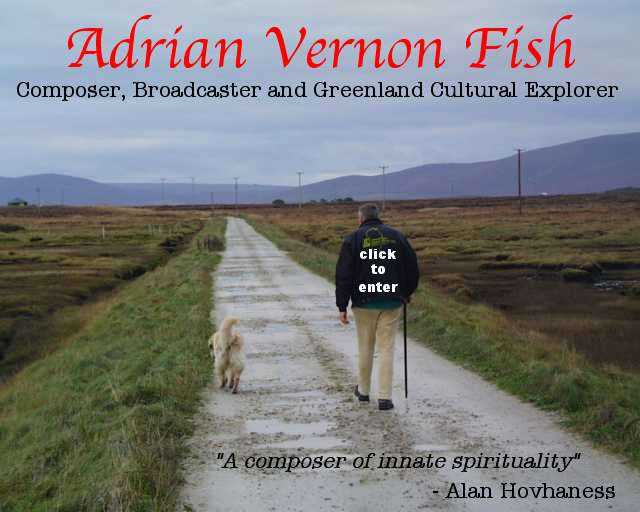 Adrian Vernon Fish - Composer, Broadcaster and Greenland Cultural Explorer